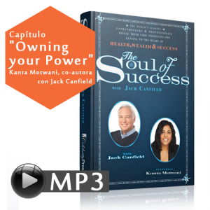 "Capítulo ""Owning your Power"" del libro Soul of Success, de Kanta Motwani, coautora con Jack Canfield - AUDIOLIBRO"