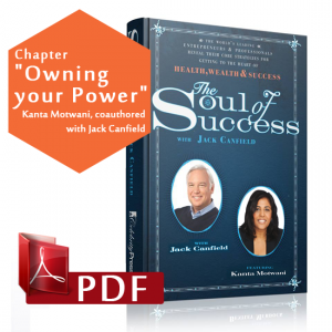 "Chapter ""Owning your Power"" the book Soul of Success, Kanta Motwani, coautored width Jack Canfield"