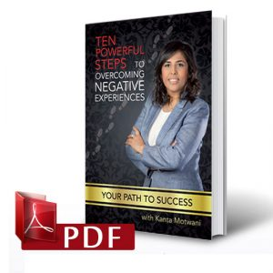 "Complete eBook ""Ten powerful steps to overcoming negative experiences"", Kanta Motwani"